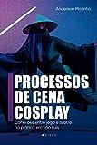 Processos da cena cosplay: conexões entre jogo e teatro na prática...