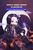 Cosplay Nezuko Kamado As Instructed: How To Make Nezuko Kamado Anime...