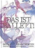 Das ist Ballett!: 50 Fragen – 50 Antworten