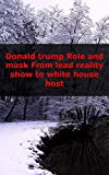 Donald trump Role and mask From lead reality show to white house host...