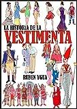 LA HISTORIA DE LA VESTIMENTA: CIVIL Y MILITAR (Spanish Edition)