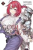 Goblin Slayer, Vol. 12 (light novel) (Goblin Slayer (Light Novel))...