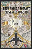 I Dont Need a Therapy I Just Need PARIS