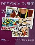 Design A Quilt: Master Simple Stitching Methods For Designing...