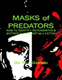 Masks of Predators: How to Identify Psychopaths & Antisocials and Not...