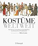 Kostüme weltweit: Das illustrierte Nachschlagewerk der Bekleidung,...