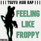 Tsuyu Asui Rap: Feeling Like Froppy [Explicit]