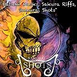 Kabuki Mask, Sakura Riffs, Samurai Shots [Explicit]