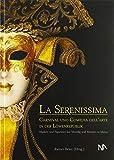 La Serenissima: Carneval und Comedia dell'Arte in der Löwenrepublik....