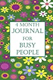 4 MONTH JOURNAL FOR BUSY PEOPLE: Daily Prompts In 5 Minutes A Day