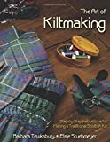 The Art of Kiltmaking: Step-by-Step Instructions for Making a...