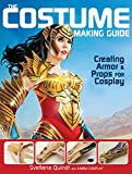 The Costume Making Guide: Creating Armor and Props for Cosplay...